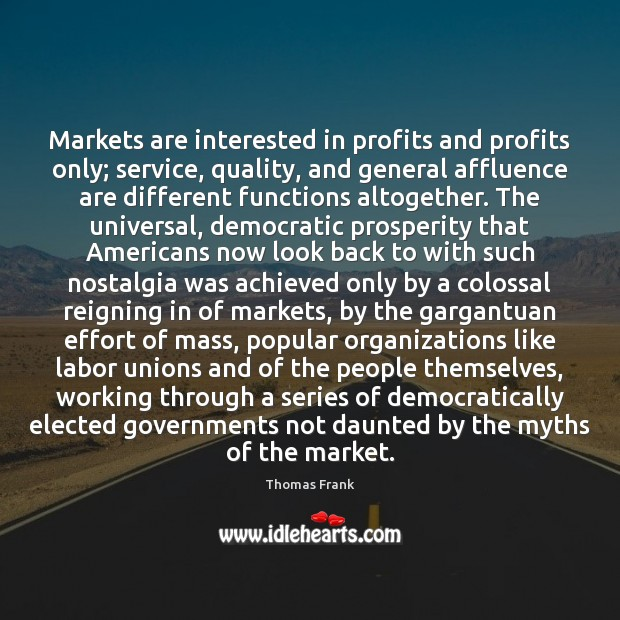 Markets are interested in profits and profits only; service, quality, and general Image