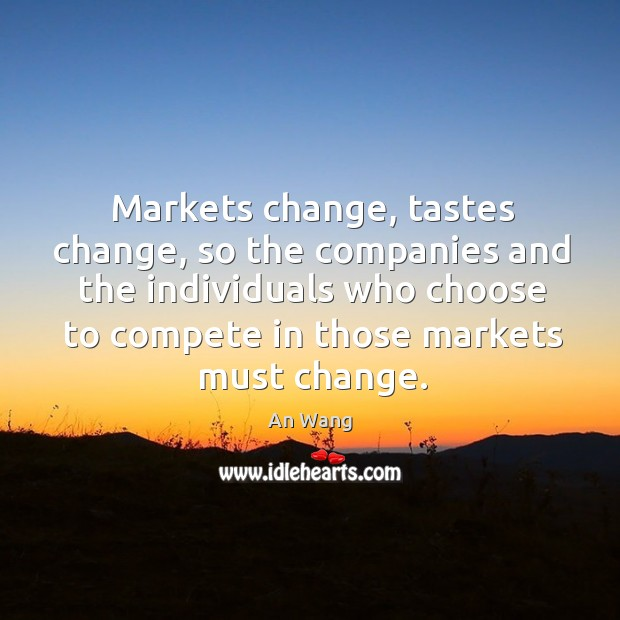 Image, Markets change, tastes change, so the companies and the individuals who choose