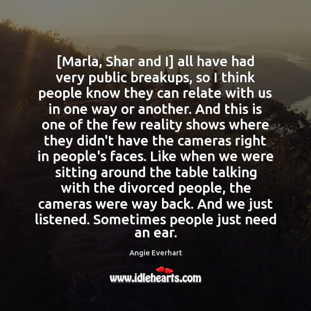 [Marla, Shar and I] all have had very public breakups, so I Image