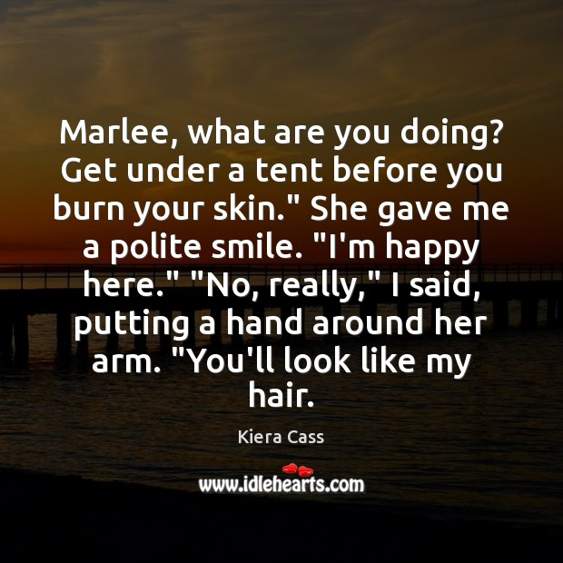 Marlee, what are you doing? Get under a tent before you burn Kiera Cass Picture Quote