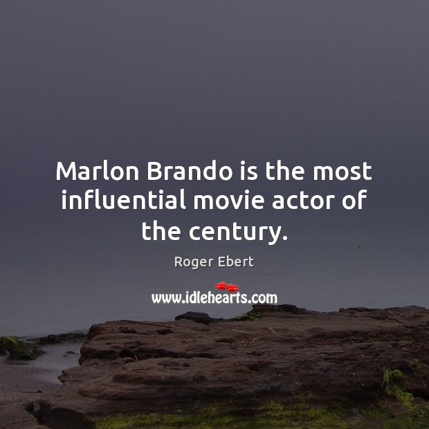 Image, Marlon Brando is the most influential movie actor of the century.
