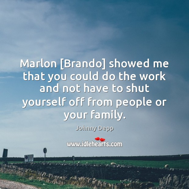 Marlon [Brando] showed me that you could do the work and not Image