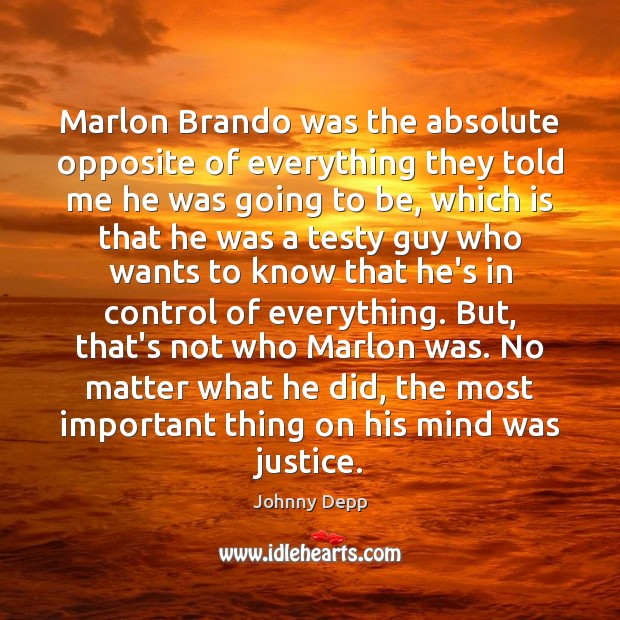 Marlon Brando was the absolute opposite of everything they told me he Johnny Depp Picture Quote
