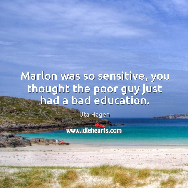 Marlon was so sensitive, you thought the poor guy just had a bad education. Image