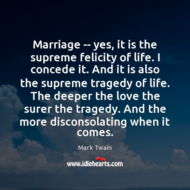 Marriage — yes, it is the supreme felicity of life. I concede Image