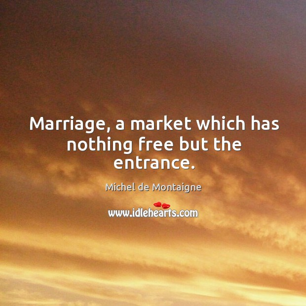 Image, Marriage, a market which has nothing free but the entrance.