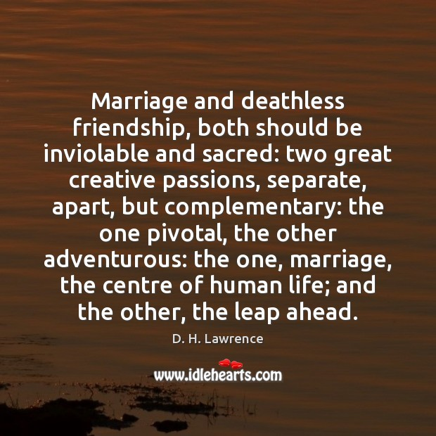 Marriage and deathless friendship, both should be inviolable and sacred: two great D. H. Lawrence Picture Quote