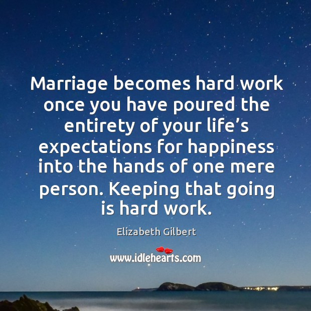 Marriage becomes hard work once you have poured the entirety of your Image