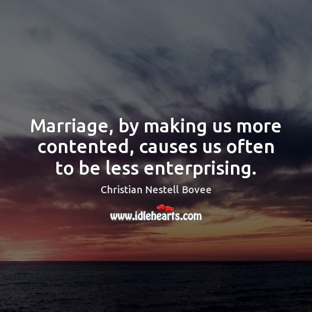 Image, Marriage, by making us more contented, causes us often to be less enterprising.