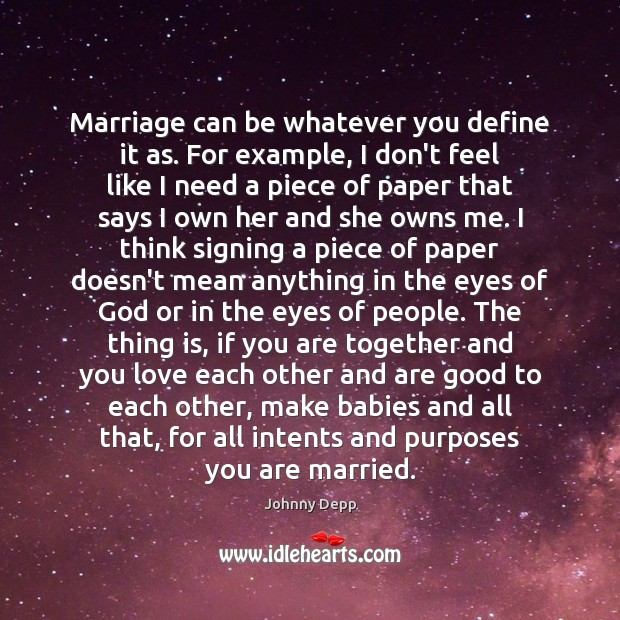 Marriage can be whatever you define it as. For example, I don't Johnny Depp Picture Quote