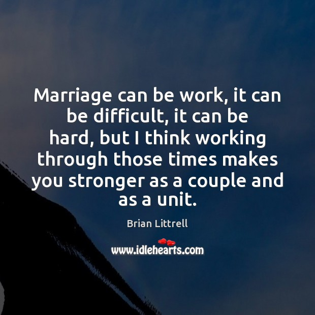 Marriage can be work, it can be difficult, it can be hard, Brian Littrell Picture Quote
