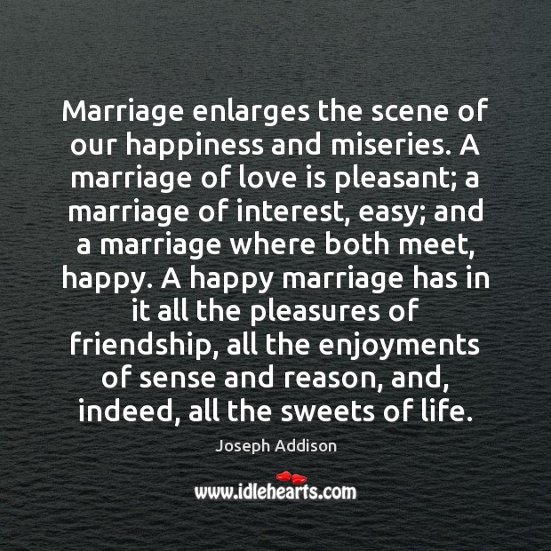 Marriage enlarges the scene of our happiness and miseries. A marriage of Image