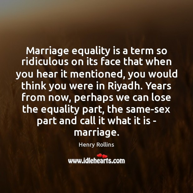 Marriage equality is a term so ridiculous on its face that when Equality Quotes Image