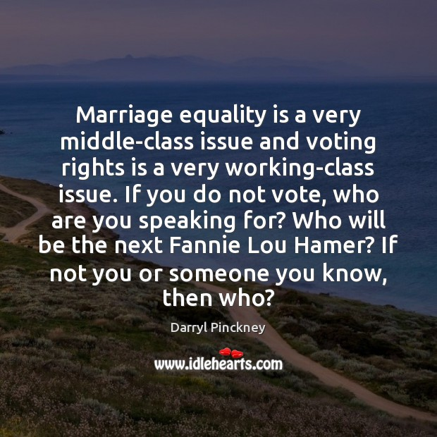 Marriage equality is a very middle-class issue and voting rights is a Equality Quotes Image