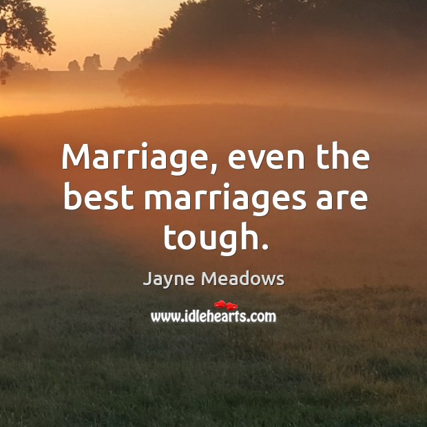 Marriage, even the best marriages are tough. Image