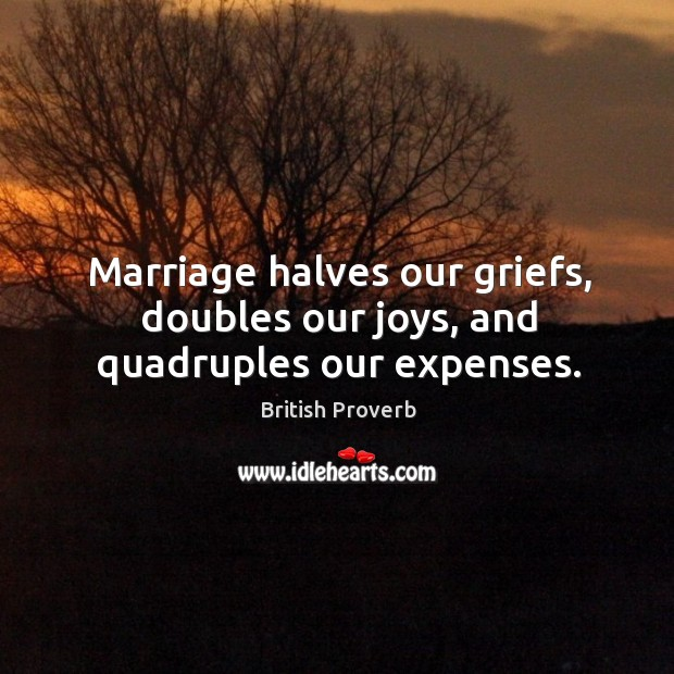 Image, Marriage halves our griefs, doubles our joys, and quadruples our expenses.