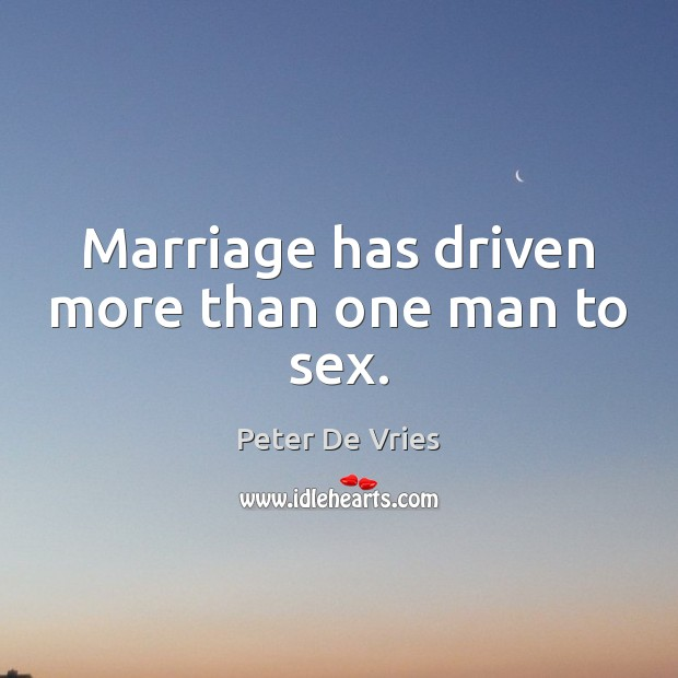 Marriage has driven more than one man to sex. Image