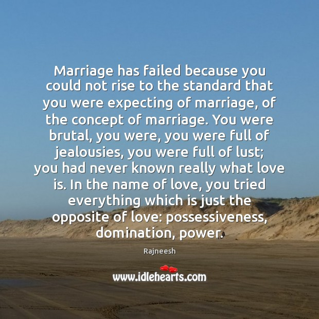Image, Marriage has failed because you could not rise to the standard that