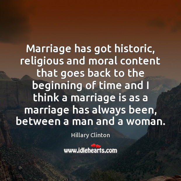 Marriage has got historic, religious and moral content that goes back to Image