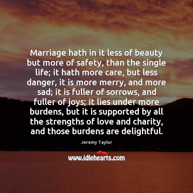 Marriage hath in it less of beauty but more of safety, than Jeremy Taylor Picture Quote