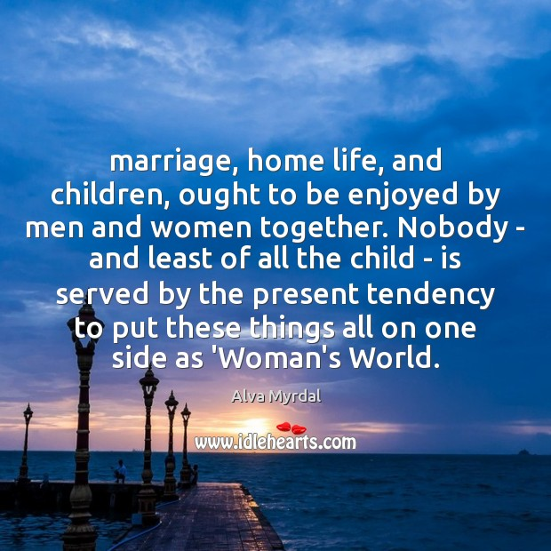 Image, Marriage, home life, and children, ought to be enjoyed by men and