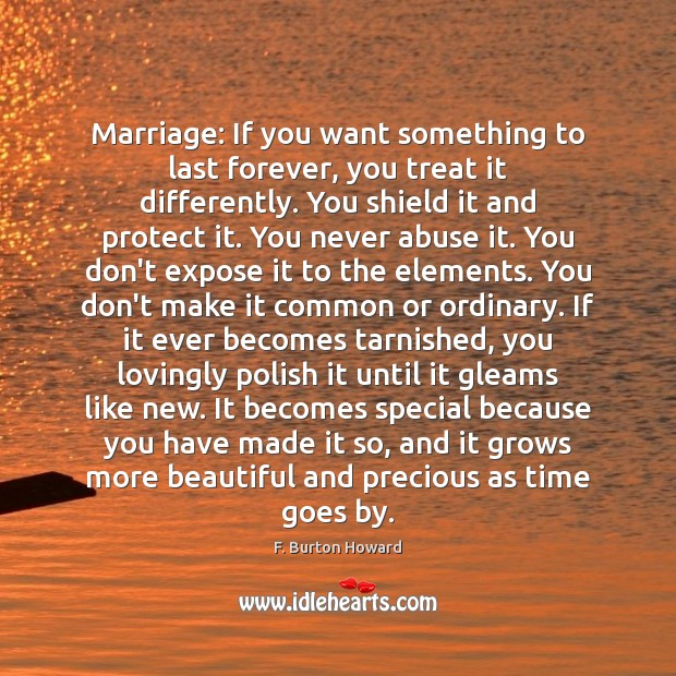 Image, Marriage: If you want something to last forever, you treat it differently.