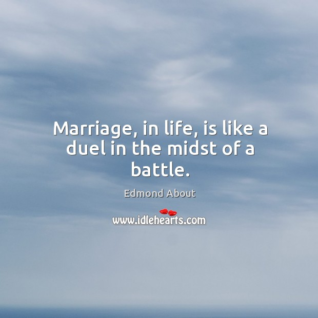 Marriage, in life, is like a duel in the midst of a battle. Image