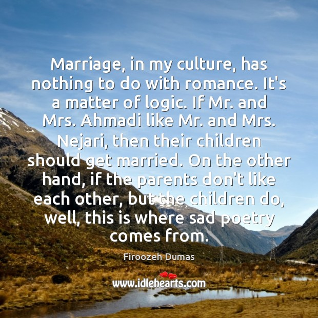 Marriage, in my culture, has nothing to do with romance. It's a Image