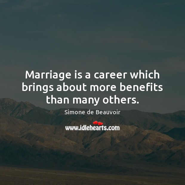 Marriage is a career which brings about more benefits than many others. Simone de Beauvoir Picture Quote