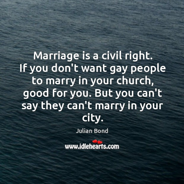 Marriage is a civil right. If you don't want gay people to Image