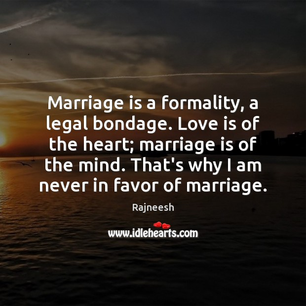 Image, Marriage is a formality, a legal bondage. Love is of the heart;