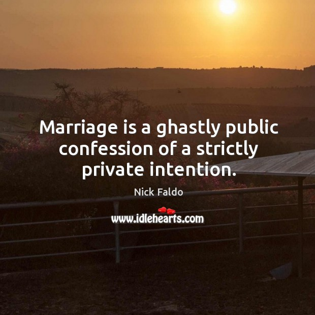 Marriage is a ghastly public confession of a strictly private intention. Nick Faldo Picture Quote