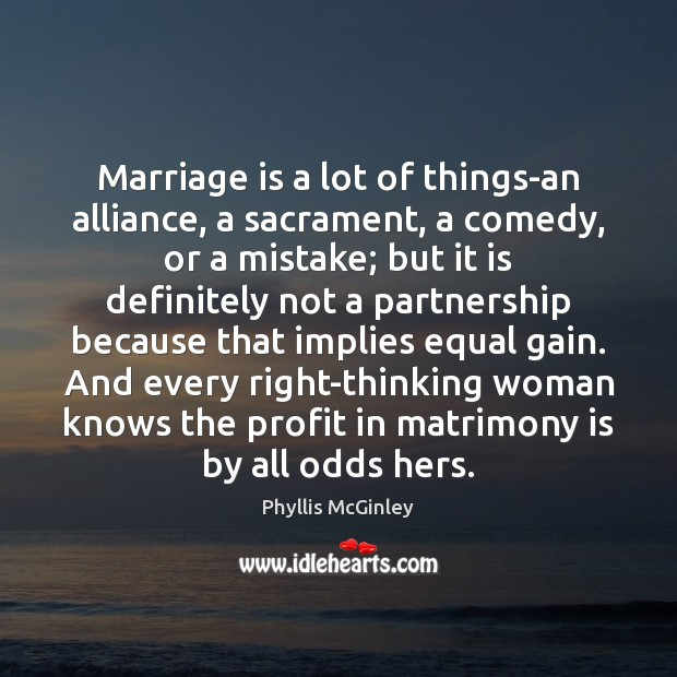 Marriage is a lot of things-an alliance, a sacrament, a comedy, or Phyllis McGinley Picture Quote