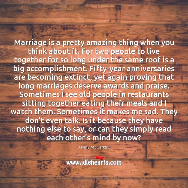 Marriage is a pretty amazing thing when you think about it. For Jenny McCarthy Picture Quote