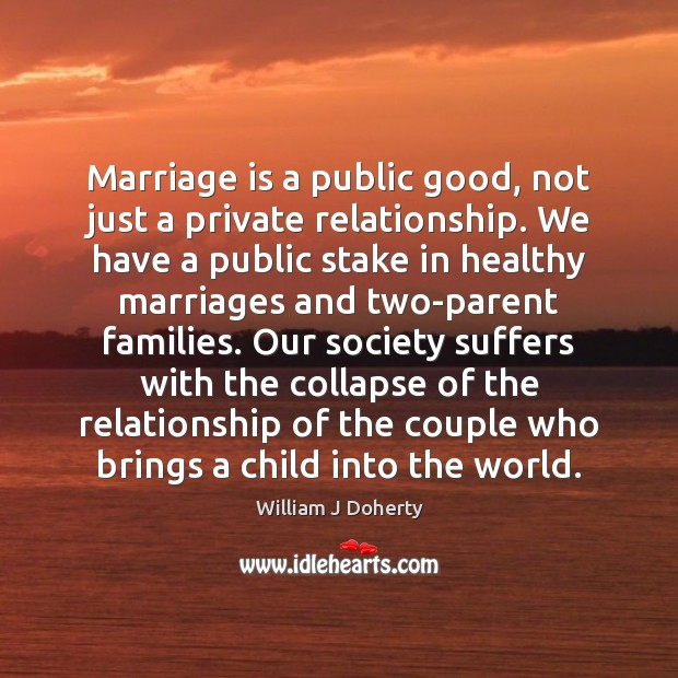 Image, Marriage is a public good, not just a private relationship. We have