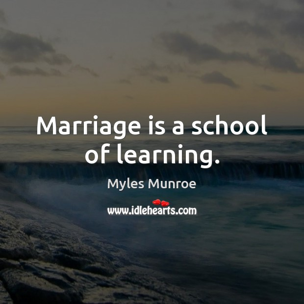 Marriage is a school of learning. Image