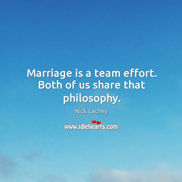 Marriage is a team effort. Both of us share that philosophy. Nick Lachey Picture Quote
