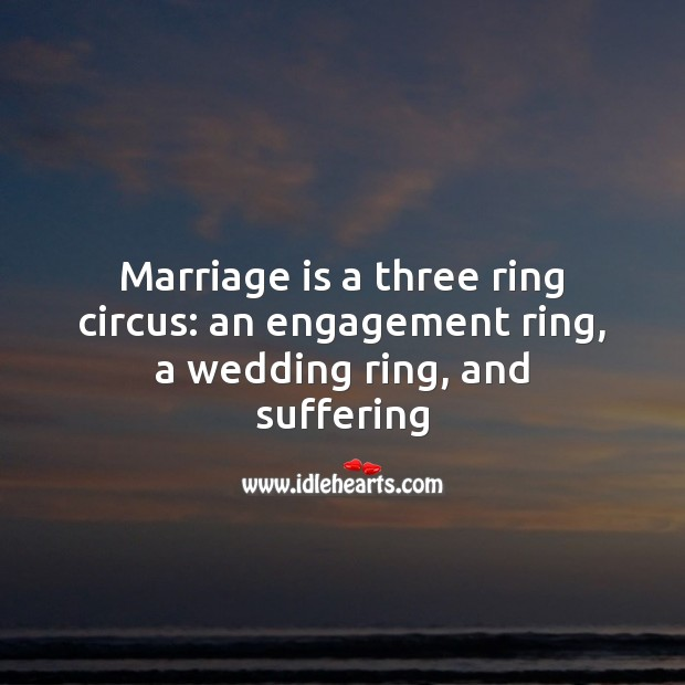 Image, Marriage is a three ring circus.