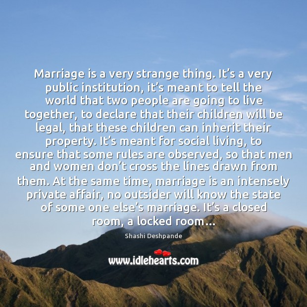 Marriage is a very strange thing. It's a very public institution, Image