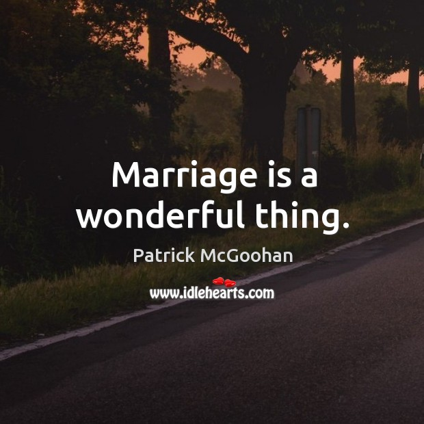 Marriage is a wonderful thing. Image