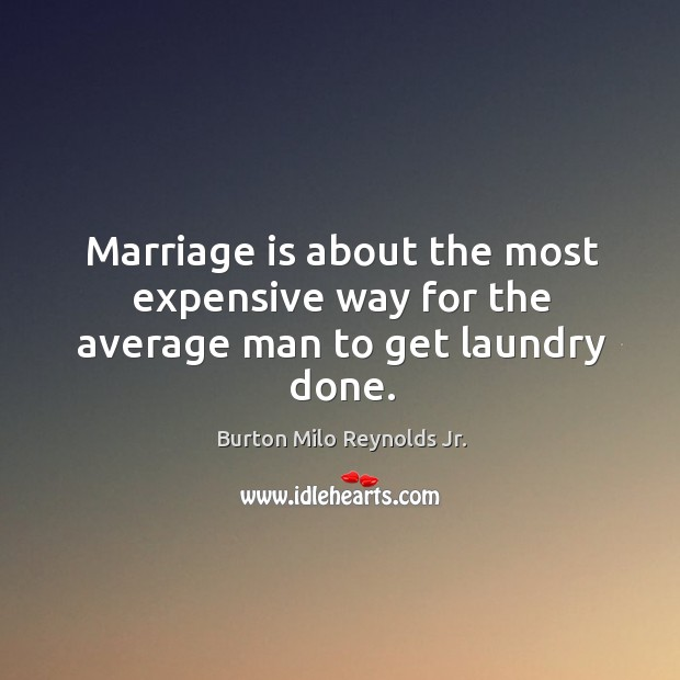 Image, Marriage is about the most expensive way for the average man to get laundry done.