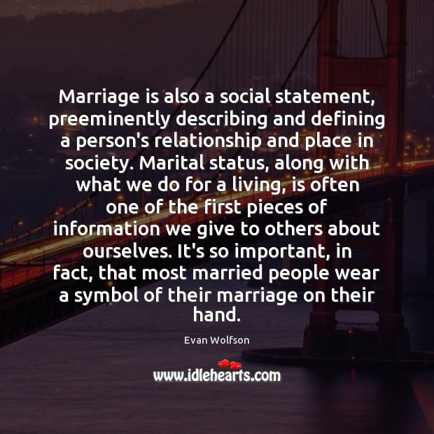 Marriage is also a social statement, preeminently describing and defining a person's Image