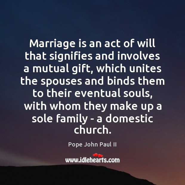Marriage is an act of will that signifies and involves a mutual Pope John Paul II Picture Quote