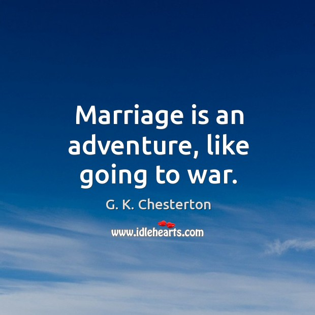 Marriage is an adventure, like going to war. Image