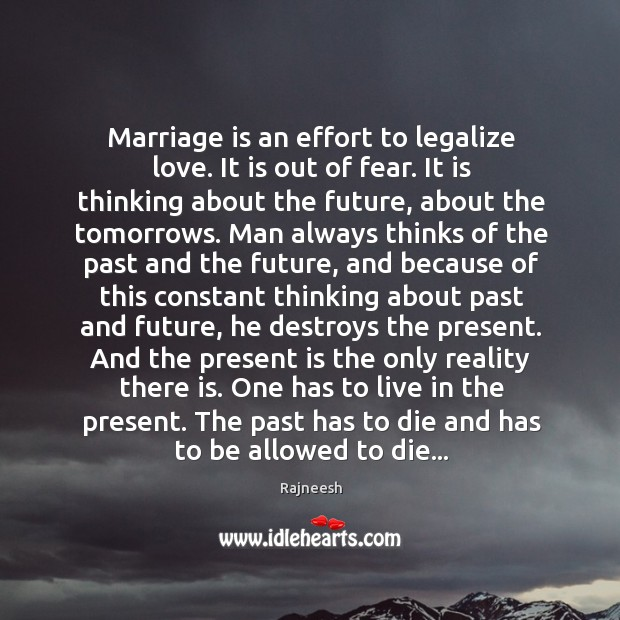 Image, Marriage is an effort to legalize love. It is out of fear.