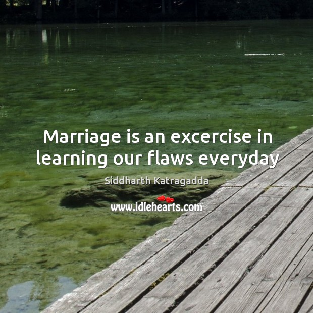 Image, Marriage is an excercise in learning our flaws everyday