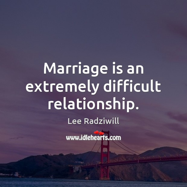 Marriage is an extremely difficult relationship. Image