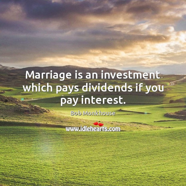 Marriage is an investment which pays dividends if you pay interest. Investment Quotes Image