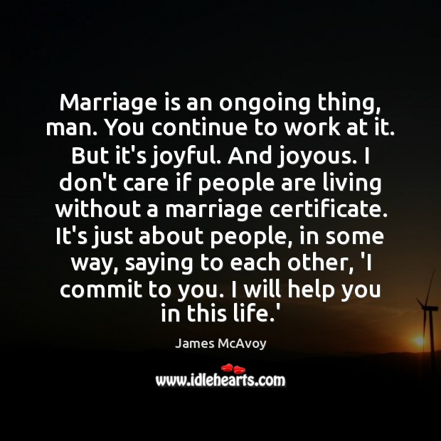 Image, Marriage is an ongoing thing, man. You continue to work at it.