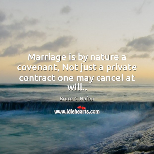 Marriage is by nature a covenant, Not just a private contract one may cancel at will.. Image